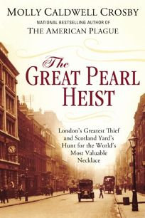 The Great Pearl Heist: Londons Greatest Thief and Scotland Yards Hunt for the Worlds Most Valuable Necklace