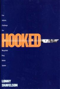 HOOKED: Five Addicts Challenge Our Misguided Rehab System