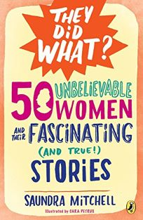 50 Unbelievable Women and Their Fascinating and True! Stories