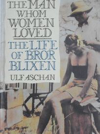 The Man Whom Women Loved: The Life of Bror Blixen