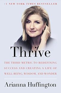 Thrive: The Third Metric to Redefining Success and Creating a Life of Well-Being