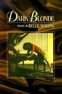 Dark Blonde: Poems