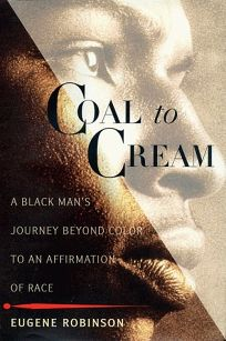 Coal to Cream: A Black Mans Journey Beyond Color to an Affirmation of Race