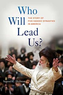 Who Will Lead Us? The Story of Five Hasidic Dynasties in America