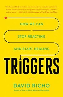Triggers: How We Can Stop Reacting and Start Healing