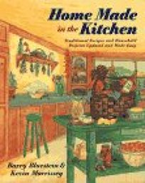 Home Made in the Kitchen: Traditional Recipes and Household Projects...
