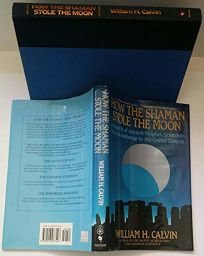 How the Shaman Stole the Moon: In Search of Ancient Prophet-Scientists from Stonehenge to the Grand Canyon