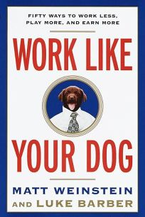 Work Like Your Dog: Fifty Ways to Work Less