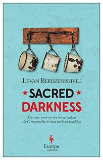 Fiction Book Review: Sacred Darkness by Levan Berdzenishvili, trans. from the Russian by Brian James Baer and Ellen Vayner. Europa, $17 trade paper (240p) ISBN 978-1-60945-492-0