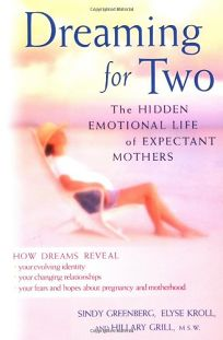DREAMING FOR TWO: The Hidden Emotional Life of Expectant Mothers