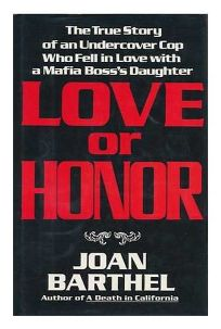 Love or Honor: The True Story of an Undercover Cop Who Fell in Love with a Mafia Bosss Daughter