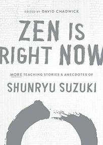 Zen Is Right Now: More Teaching Stories & Anecdotes of Shunryu Suzuki