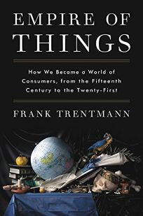 Empire of Things: How We Became a World of Consumers