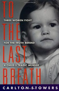 To the Last Breath: Three Women Fight for the Truth Behind a Childs Tragic Murder
