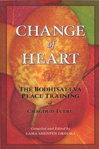 CHANGE OF HEART: The Bodhisattva Peace Training of Chagdud Tulku