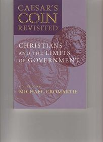 Caesars Coin Revisited: Christians and the Limits of Government
