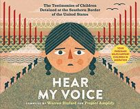 Hear My Voice: The Testimonies of Children Detained at the Southern Border of the United States