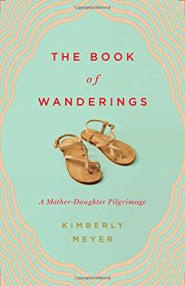 The Book of Wanderings: A Mother-Daughter Pilgrimage