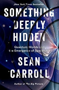 Something Deeply Hidden: Quantum Worlds and the Emergence of Spacetime
