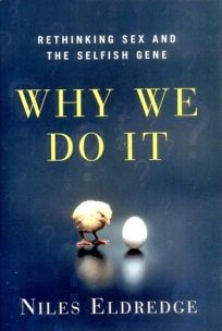 WHY WE DO IT: Rethinking Sex and the Selfish Gene
