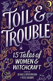 Toil & Trouble: 16 Tales of Women and Witchcraft