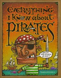 EVERYTHING I KNOW ABOUT PIRATES: A Collection of Made-Up Facts