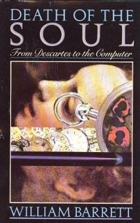 Death of the Soul: From Descartes to Th: From Descartes to the Computer