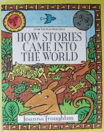 How Stories Came Into the World: A Folk Tale from West Africa