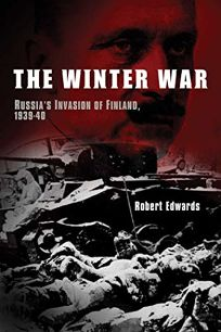 The Winter War: Russia's Invasion of Finland