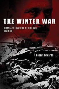 The Winter War: Russia's Invasion of Finland