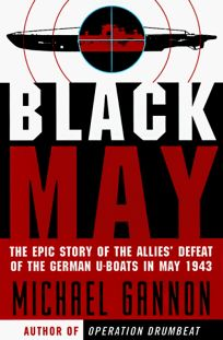Black May: The Epic Story of the Allies Defeat of the German U-Boats in May 1943