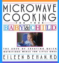 Microwave Cooking for Your Baby & Child: The A B Cs of Creating Quick