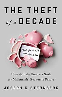 The Theft of a Decade: How the Baby Boomers Stole the Milennials' Economic Future