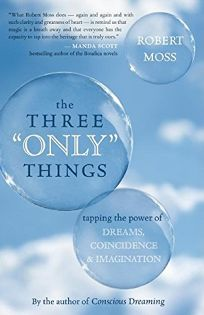 """The Three """"Only"""" Things: Tapping the Power of Dreams"""