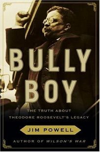 Bully Boy: The Truth About Theodore Roosevelts Legacy