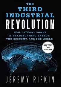 The Third Industrial Revolution: How Lateral Power Is Transforming Energy and Changing the World