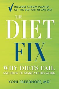The Diet Fix: Why Everything You've Been Taught About Dieting is Wrong and How to Fix It