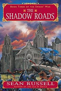 THE SHADOW ROADS: Book Three of The Swans War