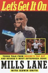 Lets Get It on: Tough Talk from Boxings Top Ref and Nevadas Most Outspoken Judge