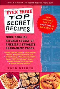 Even More Top Secret Recipes: More Amazing Kitchen Clones of Americas Favorite Brand-Name Foods