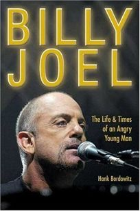 Billy Joel: The Life & Times of an Angry Young Man