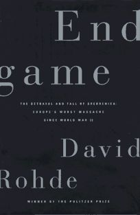 End Game: The Betrayal and Fall of Srebrenica: Europes Worst Massacre Since the Holocaust