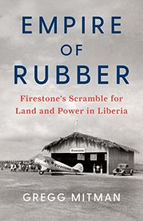 Empire of Rubber: Firestone's Scramble for Land and Power in Liberia