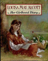 Louisa May Alcott: Her Girlhood Diary