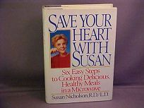 Save Your Heart with Susan: Six Easy Steps to Cooking Delicious Healthy Meals in a Microwave