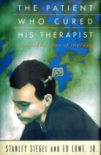 The Patient Who Cured His Therapist: 2and Other Tale of Therapy