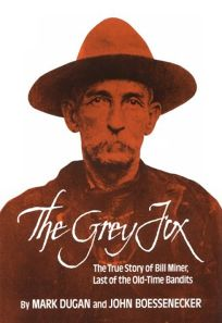 The Grey Fox: The True Story of Bill Miner