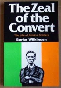 The Zeal of the Convert: The Life of Erskine Childers