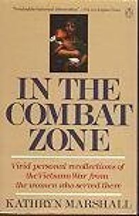 In the Combat Zone: 2vivid Personal Recollections of the Vietnam War from the Women Who Served There