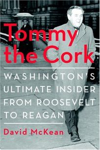 TOMMY THE CORK: Washingtons Ultimate Insider from Roosevelt to Reagan